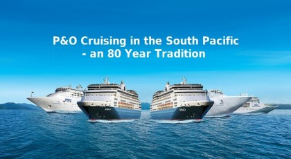P&O Cruises in the South Pacific – An 80 year tradition